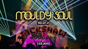 mouldysoultpmlte (Mouldy Soul Recap @ The Rickshaw)